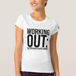 Working Out - The poor man's plastic surgery --  . T-shirt