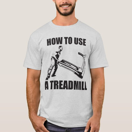 Workout Humor - How To Use A Treadmill T-Shirt