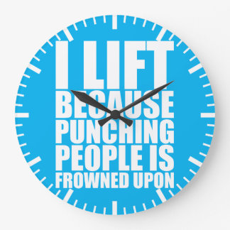 Workout Humor - I Lift Punching Is Frowned Upon Large Clock