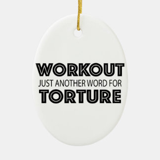 WORKOUT Just Another Word For TORTURE Ceramic Ornament
