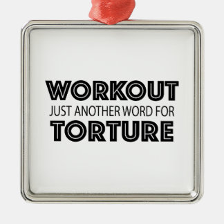 WORKOUT Just Another Word For TORTURE Metal Ornament