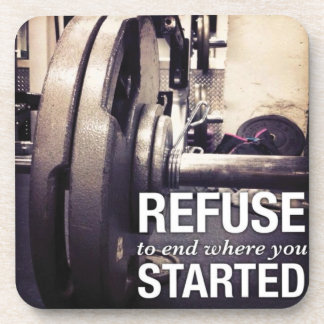 Workout Motivation Refuse To End Where You Started Coaster