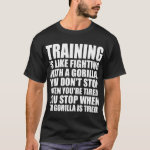 Workout Motivation - Training - Fighting A Gorilla T-Shirt