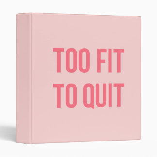 Workout Motivational Quote Too Fit Hot Pink 3 Ring Binder