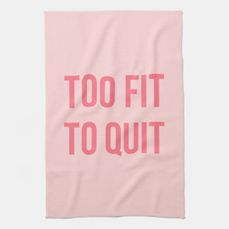 Workout Motivational Quote Too Fit Hot Pink Kitchen Towel