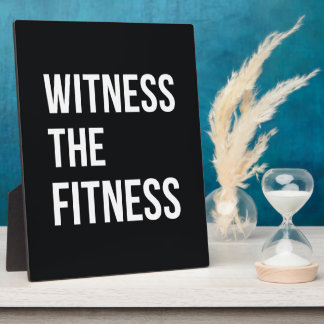 Workout Quote Witness The Fitness Black White Plaque
