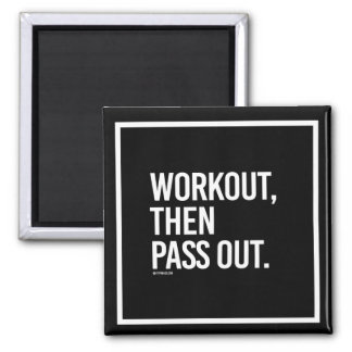 Workout then pass out -   - Gym Humor -.png Magnet