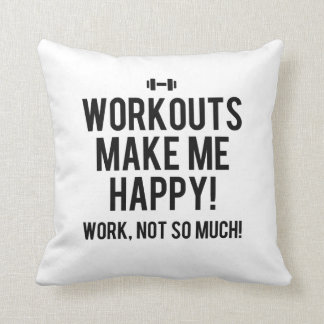 Workouts make me happy, work, not so much throw pillow