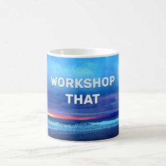 Workshop That Coffee Mug