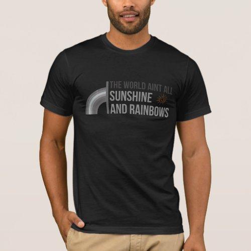 World Aint All Sunshine and Rainbows T_Shirt