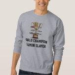 WORLD CHAMPION SALMON SLAYER SWEATSHIRT