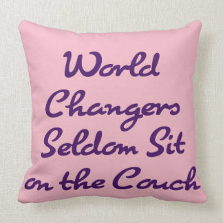 World Changers Seldom Sit on the Couch Throw Pillow