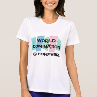 World Domination Is Forever Shirts