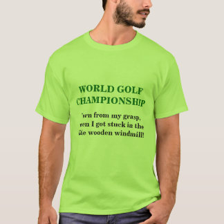 World Golf Championship. Torn from my grasp when I T-Shirt
