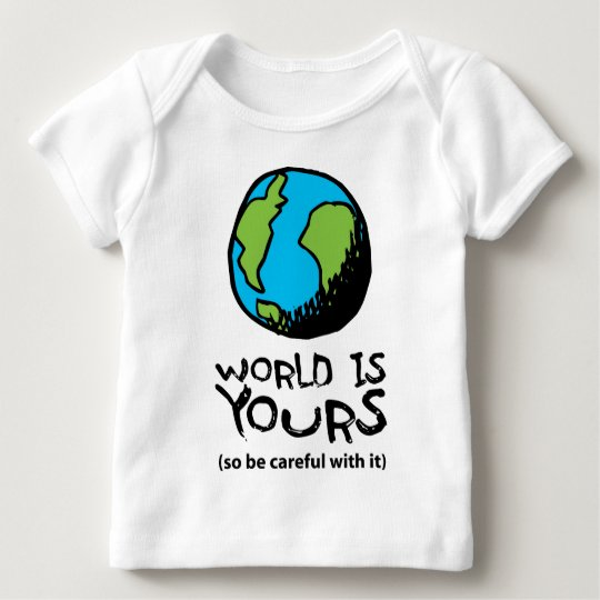 WORLD IS YOURS (so be careful with it) Baby T-Shirt