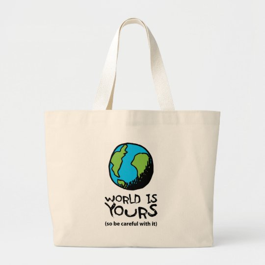 WORLD IS YOURS (so be careful with it) Large Tote Bag