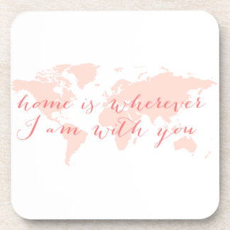 World map, Home is wherever I am with you Beverage Coasters