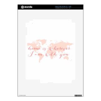 World map, Home is wherever I am with you Skins For iPad 2