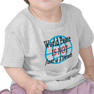 World Peace Is Not Just A Dream T-shirt
