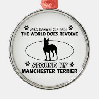 World revolves around my Manchester terrier Metal Ornament