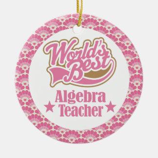 World's Best Algebra Teacher Cute Ornament