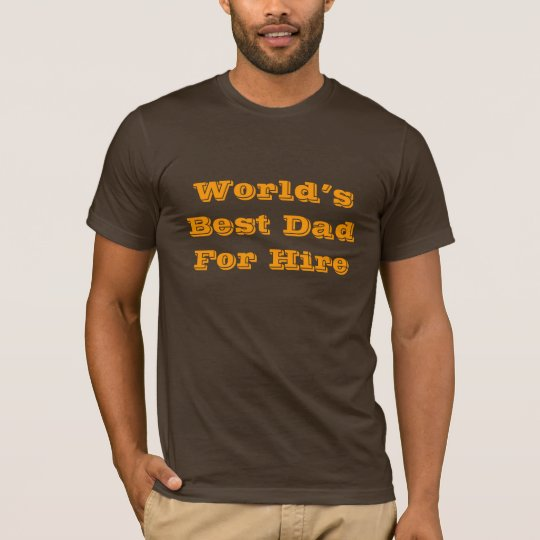 World's Best Dad For Hire T-Shirt
