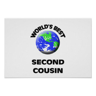 World s Best Second Cousin Posters