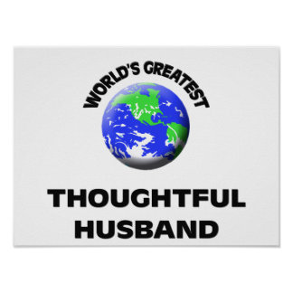 World s Greatest Thoughtful Husband Posters