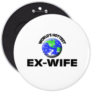 World s Hottest Ex-Wife Pinback Buttons
