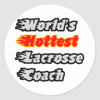World s Hottest Lacrosse Coach Round Stickers