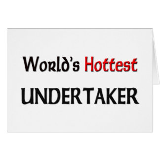 World s Hottest Undertaker Greeting Card