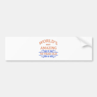 World s Most Amazing 50 Year Old Bumper Sticker