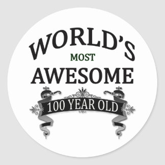 World s Most Awesome 100 Year Old Round Sticker
