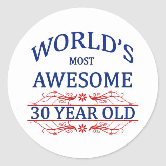 World s Most Awesome 30 Year Old Round Stickers