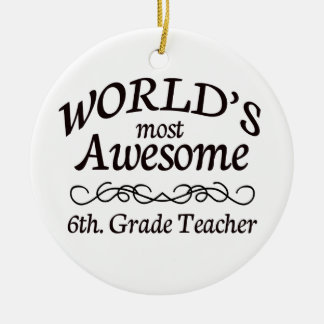 World s Most Awesome 6th Grade Teacher Christmas Ornament