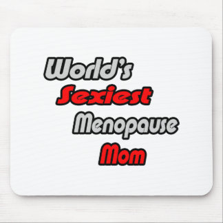 World s Sexiest Menopause Mom Mouse Pads