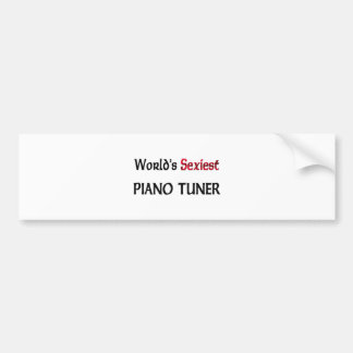 World s Sexiest Piano Tuner Bumper Stickers