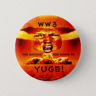 WORLD WAR 3:  ITHE RATINGS WILL BE YUGE! PINBACK BUTTON