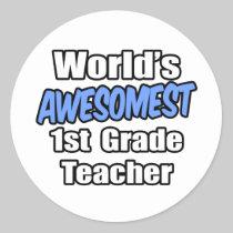 World's Awesomest 1st Grade Teacher Round Stickers