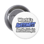 World's Awesomest Anesthesiologist Pinback Buttons