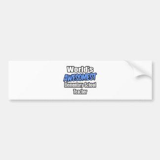 World's Awesomest Elementary School Teacher Bumper Stickers