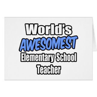 World's Awesomest Elementary School Teacher Greeting Cards