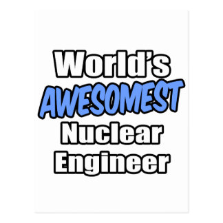 World's Awesomest Nuclear Engineer Postcard
