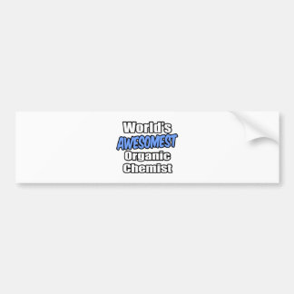 World's Awesomest Organic Chemist Bumper Sticker