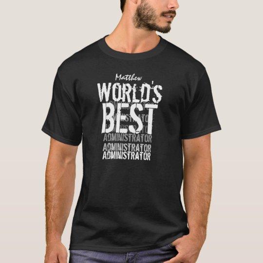 World's Best Administrator Custom Name Grunge Text T-Shirt