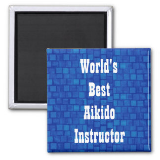 World's Best Aikido Instructor 2 Inch Square Magnet