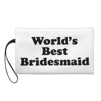 World's Best Bridesmaid Wristlet