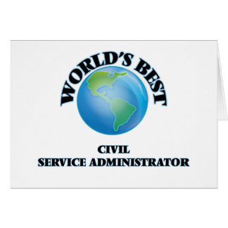 World's Best Civil Service Administrator Greeting Card