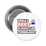 World's Best Clinical Lab Technologist Pinback Buttons