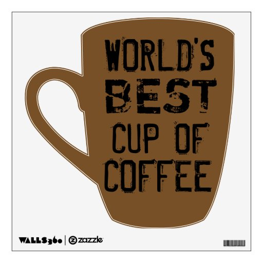 World 39 S Best Cup Of Coffee Customizable Room Stickers
